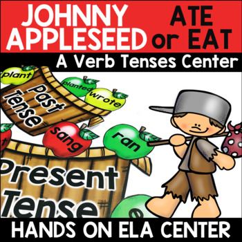 Past and Present Tense Verbs Center -Johnny Appleseed Ate/Eat