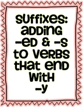 "Suffixes: Adding ""ed"" and ""s"" to verbs that end with y"