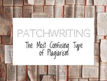Patchwriting:  The Most Confusing Type of Plagiarism