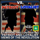 Patriot vs. Loyalist: Comparing and Contrasting Views of the American Revolution