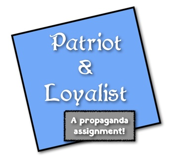 Patriots & Loyalists: A Propaganda Assignment! Students create from both sides!