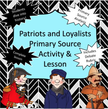Patriots and Loyalists Primary Source Activity and Lesson