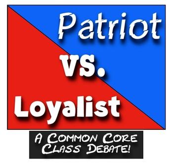 Patriots vs. Loyalists: A Common Core Class Debate! Patrio