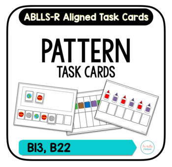 Pattern Task Cards [ABLLS-R Aligned B13, B22]