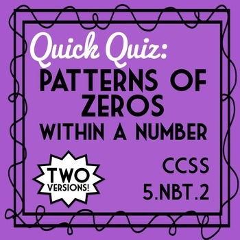 Patterns of Zeros within a Number Quiz, 5.NBT.2, 2 Versions