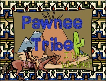 Pawnee Native Americans I Have, Who Has? Whole Group Hook