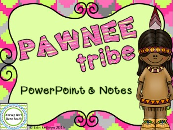 Pawnee Tribe - Native Americans PowerPoint and Notes Set