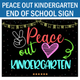 Peace Out Kindergarten Sign- End of School Sign- Last Day School Sign