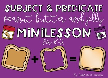 Peanut Butter and Jelly Subject and Predicate Minilesson