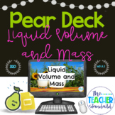 Pear Deck™ Liquid Volume and Mass Third Grade