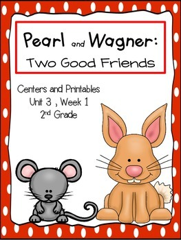 Pearl and Wagner: Two Good Friends, Unit 3, Centers and Printables
