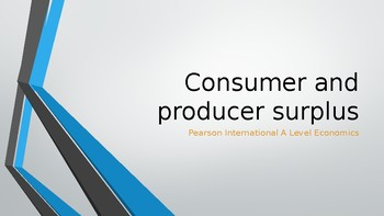 Pearson Edexcel Int'l A Level Economics Consumer and Producer Surplus PPTs