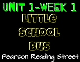 Pearson Reading Street: Unit 1 Week 1-Little School Bus