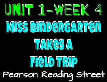 Pearson Reading Street: Unit 1 Week 4- Miss Bindergarten Takes a Field Trip