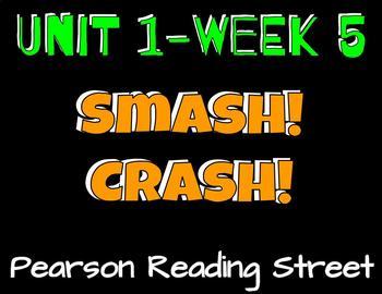 Pearson Reading Street: Unit 1 Week 5- Smash! Crash!