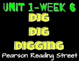 Pearson Reading Street: Unit 1 Week 6- Dig Dig Digging
