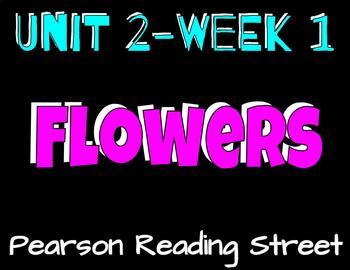 Pearson Reading Street: Unit 2 Week 1- Flowers