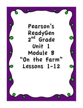 Pearson's Ready Gen 2nd grade, Unit 1 Module B: Lessons 1 - 12 (On the Farm)