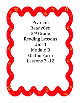 Pearson's Ready Gen 2nd grade, Unit 1 Module B: Lessons 7 - 12 (On the Farm)