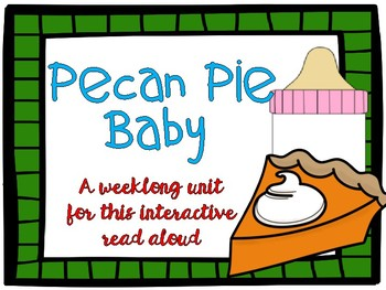 Pecan Pie Baby {{Interactive Read Aloud Unit}}