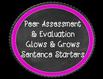 Peer Assessment & Evaluation Glows and Grows Sentence Starters