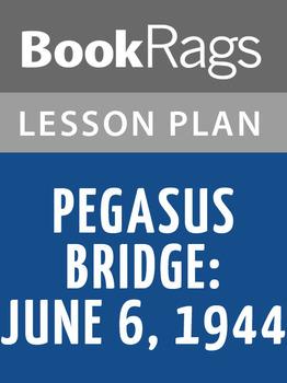 Pegasus Bridge: June 6, 1944 Lesson Plans