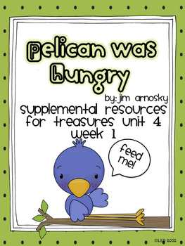 Pelican was Hungry-Supplemental Resources for Treasures First Grade