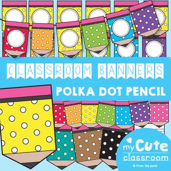 Pencil Banners {Polka Dot} for the Classroom {Editable}