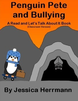 Penguin Pete and Bullying: A Read and Let's Talk About It Book-Classroom Version