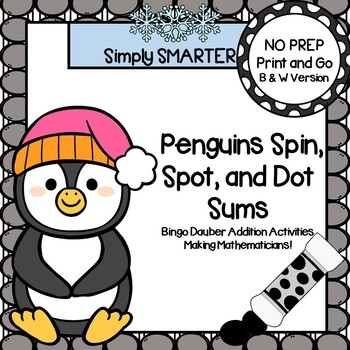 Penguins Spin, Spot, and Dot Sums:  NO PREP Bingo Dauber Addition Activities