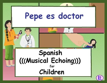 Pepe es doctor - Spanish (((Musical Echoing))) For Children