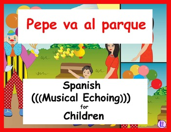 Pepe va al parque - Spanish (((Musical Echoing))) For Children