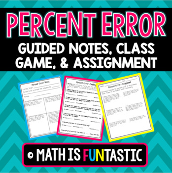 Percent Error Lesson - Notes, Game, and Assignment