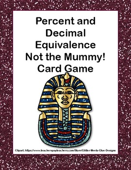 "Percent and Decimal Equivalence- Grades 6-7-""Not the Mummy!"" Card Game"