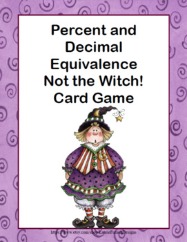 "Percent and Decimal Equivalence- Grades 6-7-""Not the Witch!"" Card Game"