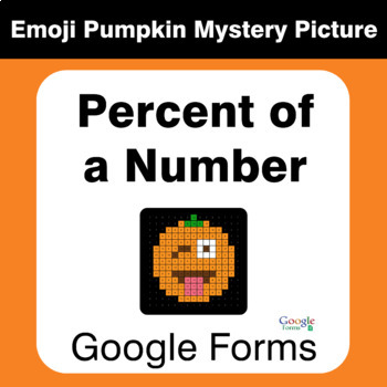 Percent of a Number - EMOJI PUMPKIN Mystery Picture - Google Forms