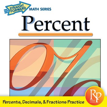 Percents: Straight Forward Math Practice with Percents, Decimals, & Fractions