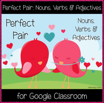 Perfect Pair: Nouns, Verbs and Adjectives (Great for Google Classroom!)