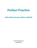 Add Whole Numbers Within 1,000,000 Perfect Practice Sheets (4.NBT.4)
