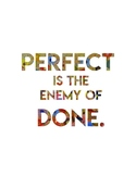 """Perfection Poster: """"Perfect is the Enemy of Done."""""""