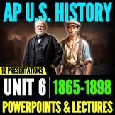 Period 6 APUSH AP U.S. History: COMPLETE UNIT PowerPoints & Lectures
