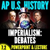 Period 7 APUSH: Topic 7.2 PowerPoint & Lecture - Imperialism Debates