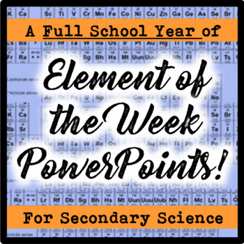 """Periodic Table """"Element of the Week"""" PowerPoints (Full School Year)"""