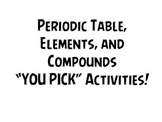 """Periodic Table, Elements, and Compounds  """"YOU PICK"""" Activities"""