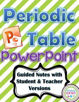 Periodic Table PowerPoint Guided Notes Teacher & Student Versions