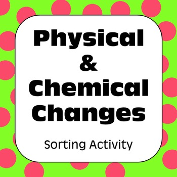 Physical and Chemical Changes: Properties of Matter Sorting Activity