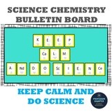Science Bulletin Board Chemistry Back to School Keep Calm and Do Science!