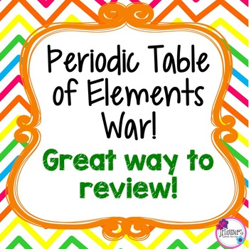 Periodic Table of Elements War! Great way to Review!