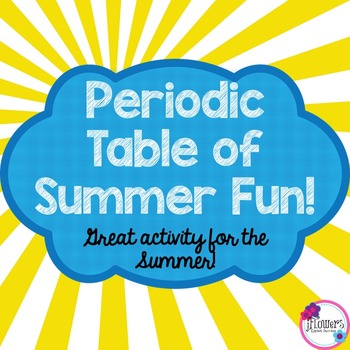 Periodic Table of Summer Fun! Great for the End of the Year!