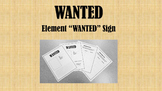 "Periodic Table of the Elements: Element ""WANTED"" Sign"